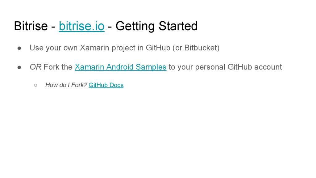 Bitrise - bitrise.io - Getting Started ● Use yo...