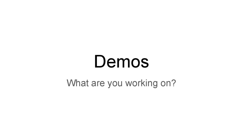 Demos What are you working on?