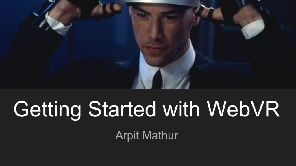 Getting Started with WebVR Arpit Mathur