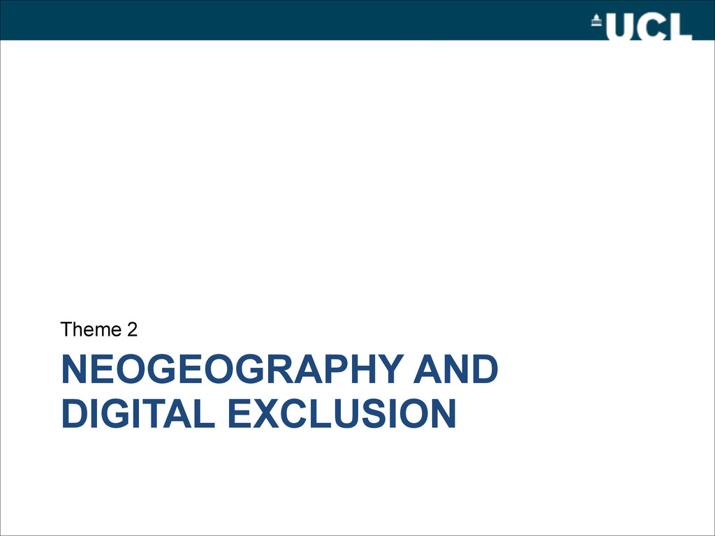 NEOGEOGRAPHY AND DIGITAL EXCLUSION Theme 2