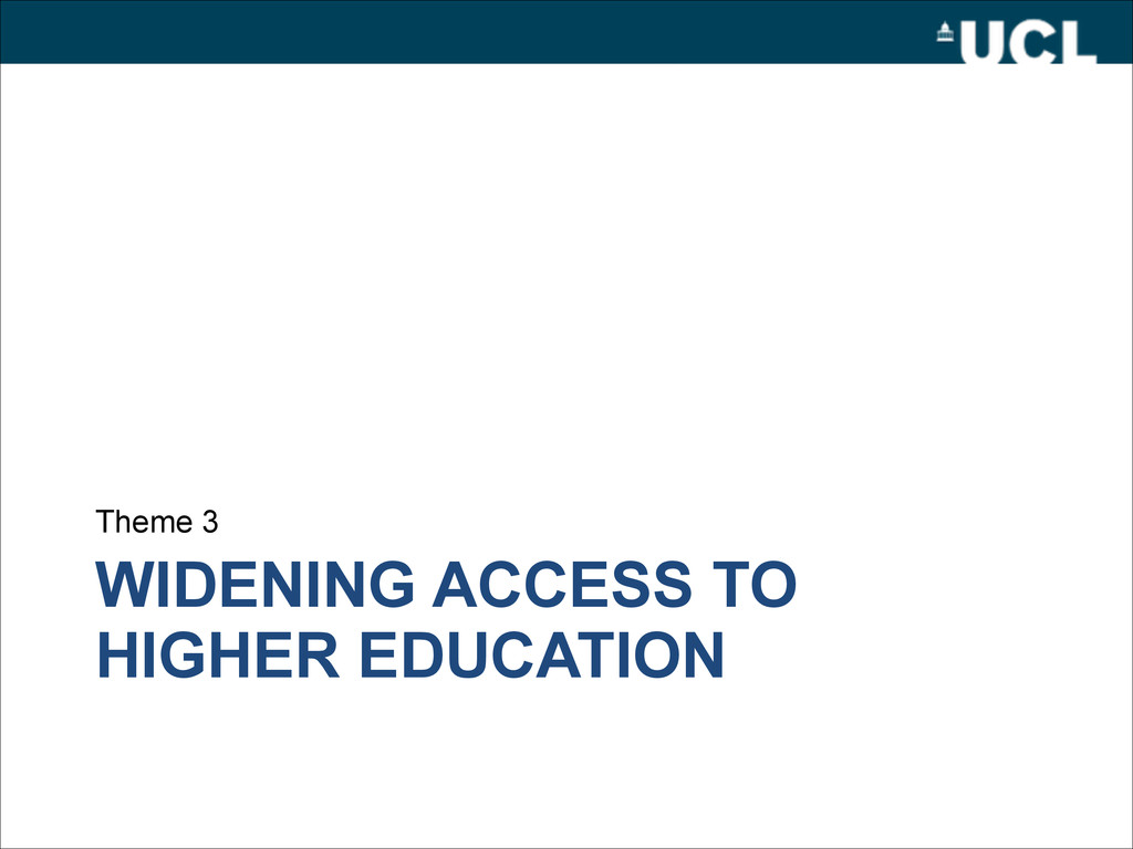 WIDENING ACCESS TO HIGHER EDUCATION Theme 3