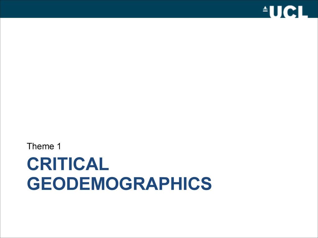 CRITICAL GEODEMOGRAPHICS Theme 1