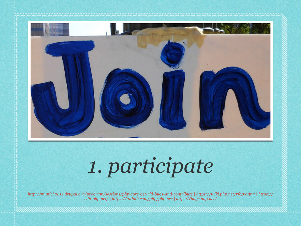 1. participate http://munich2012.drupal.org/pro...