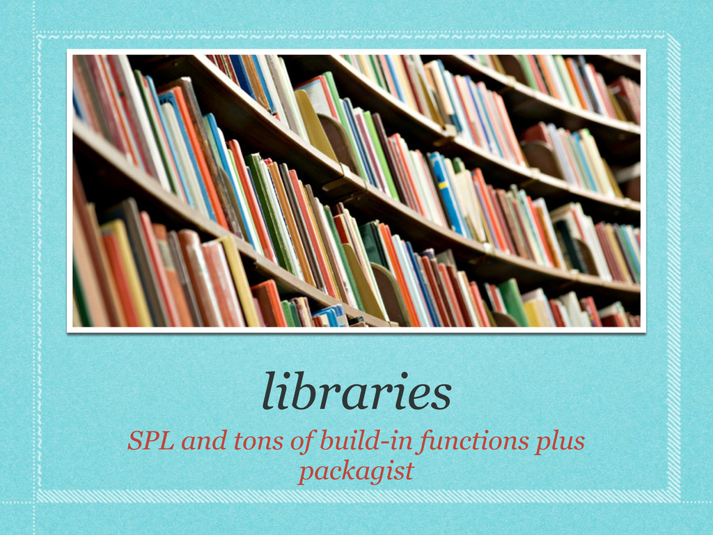 libraries SPL and tons of build-in functions pl...
