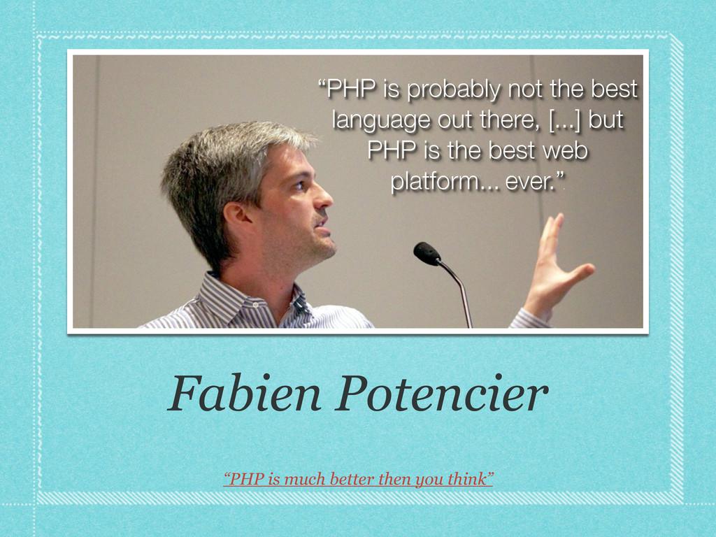 "Fabien Potencier ""PHP is much better then you t..."
