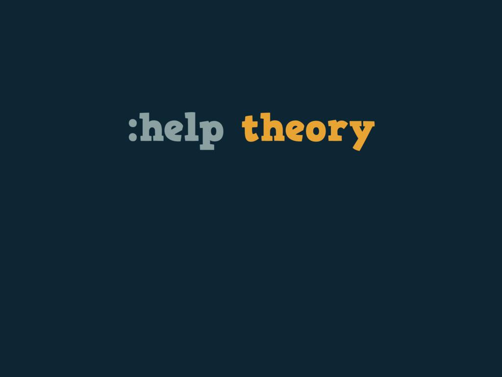 :help theory
