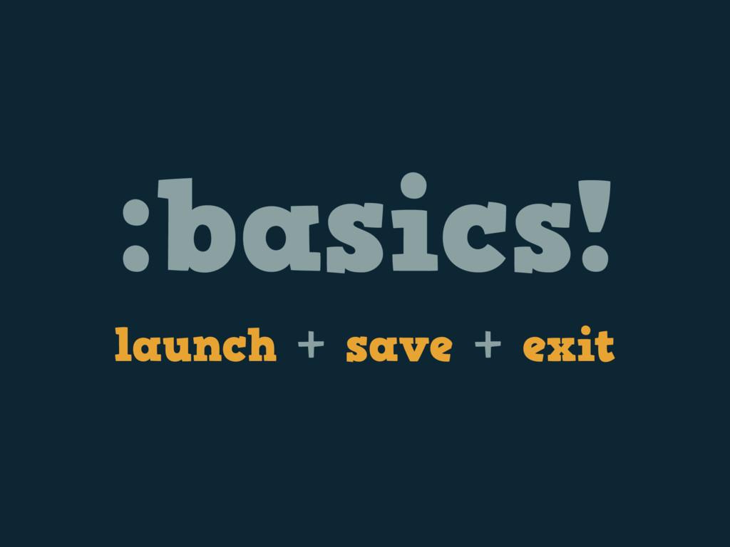 :basics! launch + save + exit