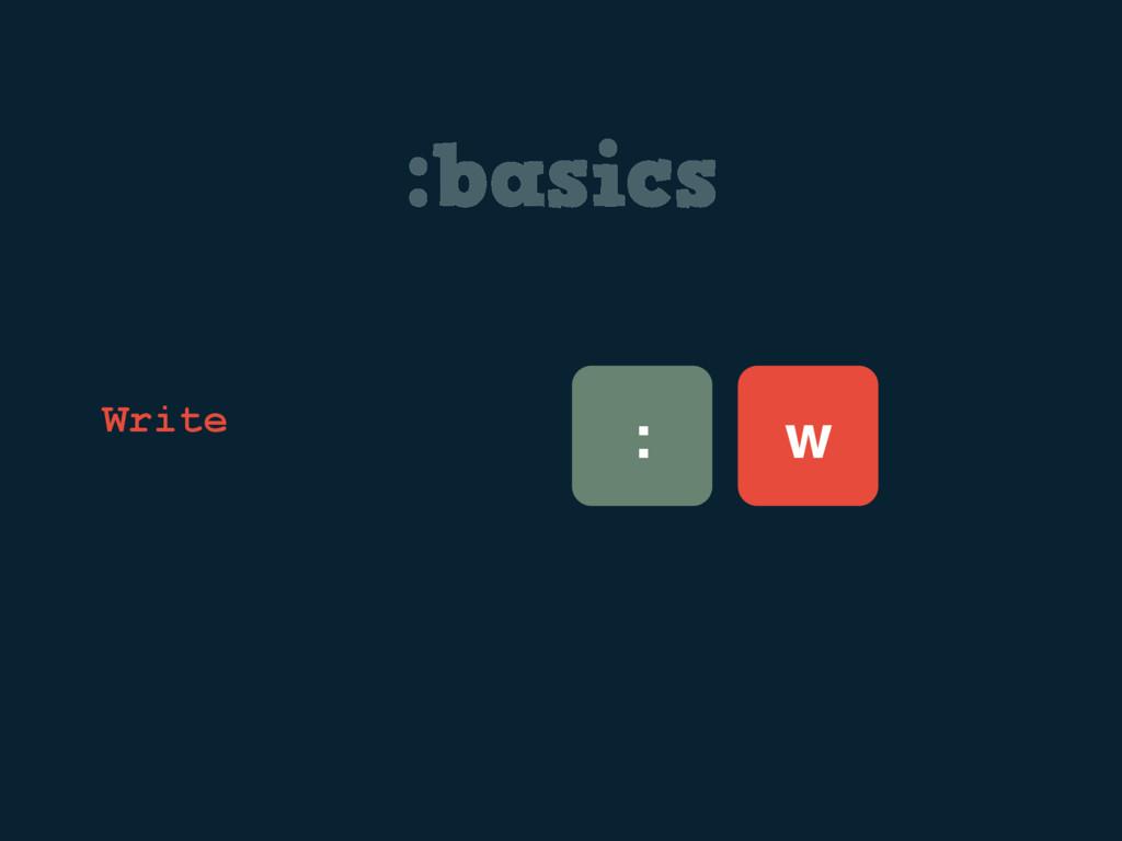 :basics : w Write