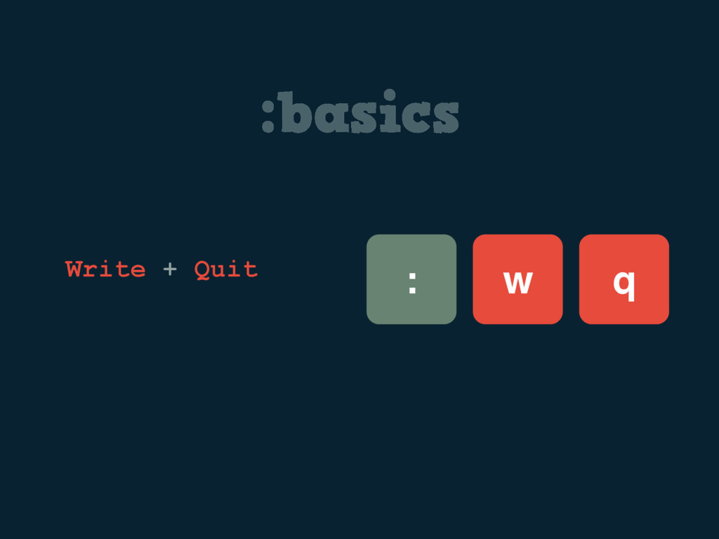 :basics w : Write + Quit q