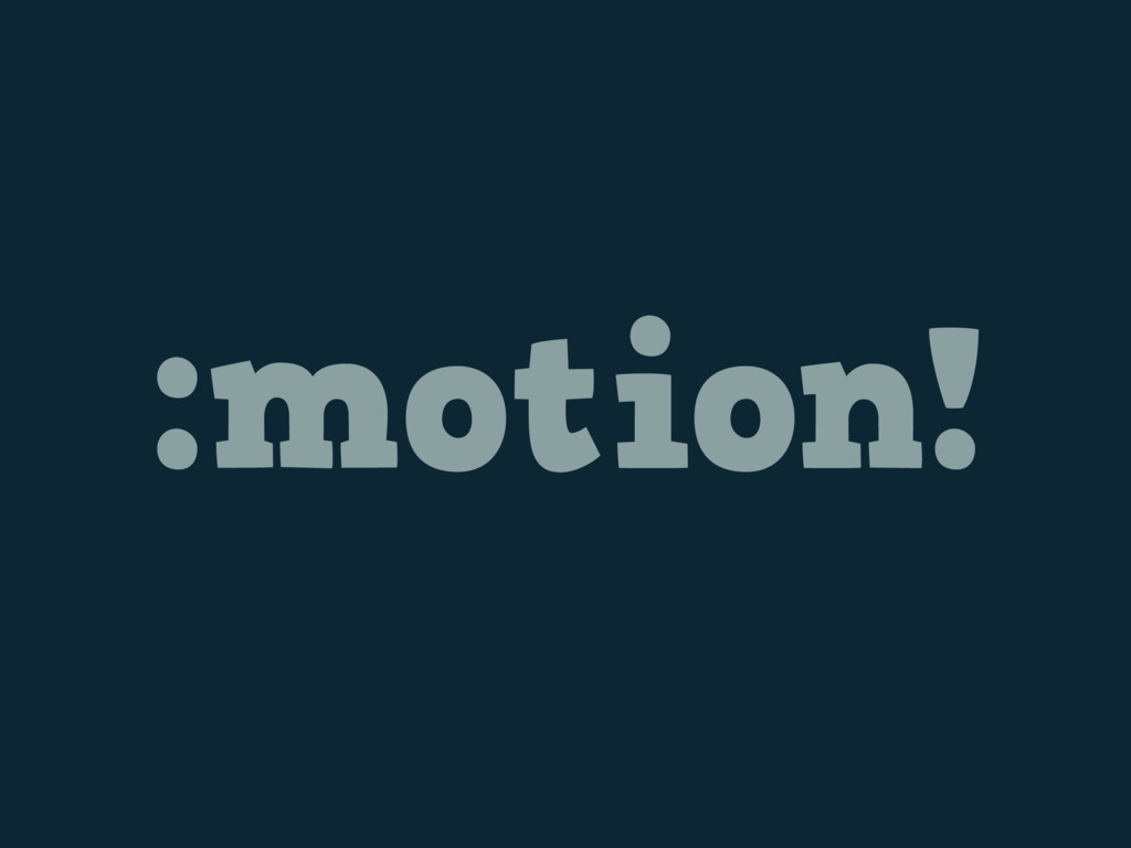 :motion!