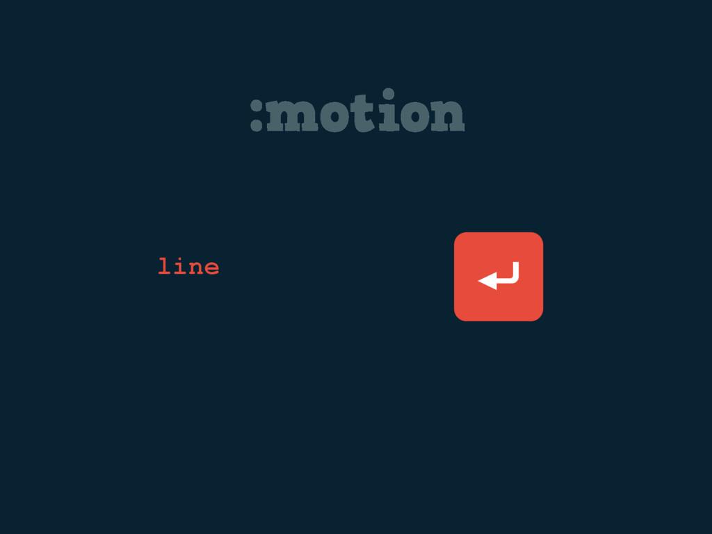 :motion ⏎ line