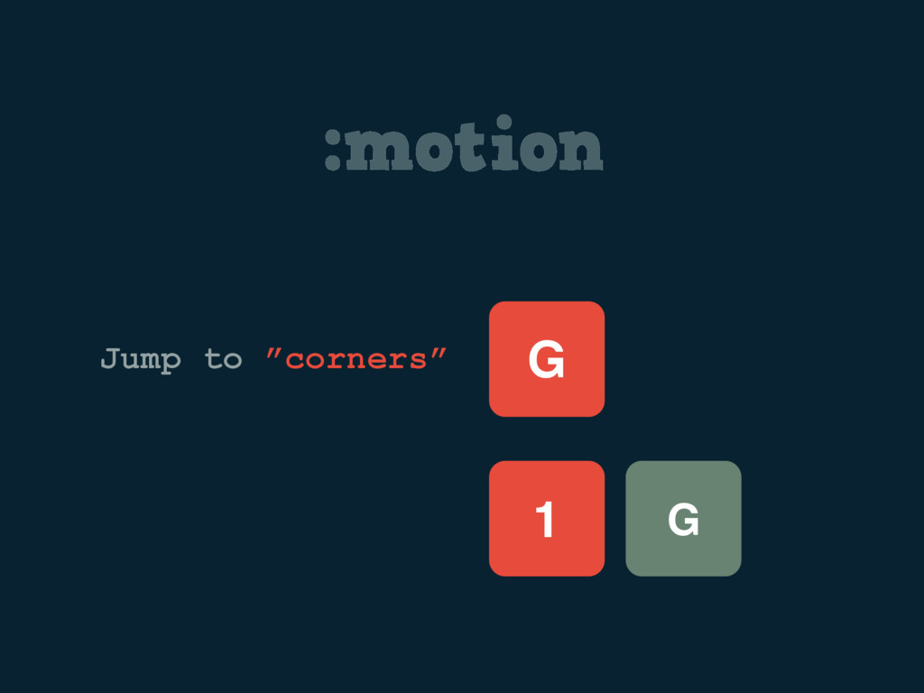 """:motion G Jump to """"corners"""" G 1"""