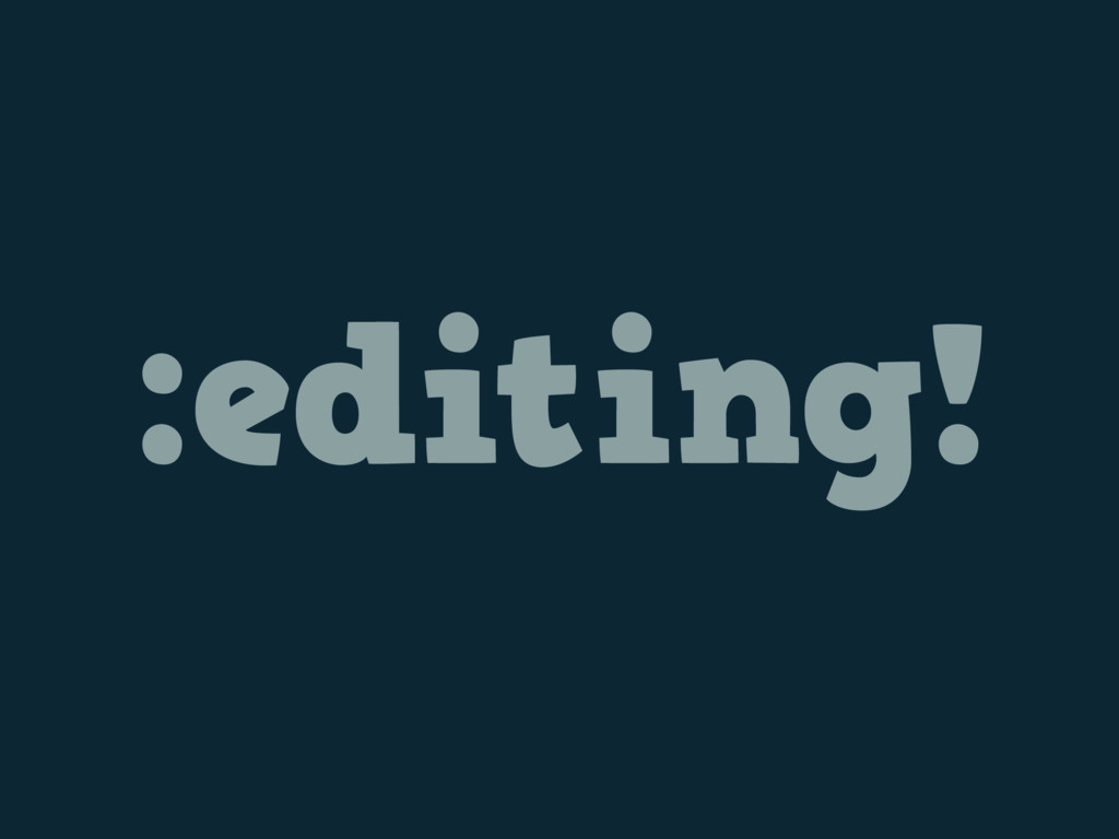:editing!