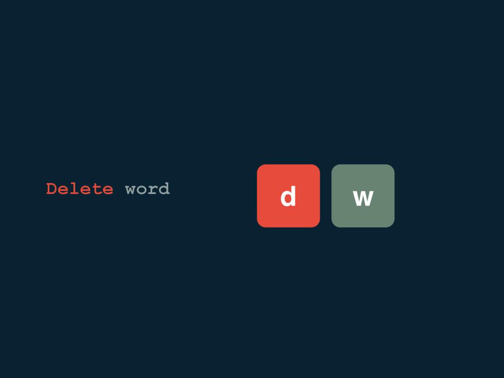 d w Delete word