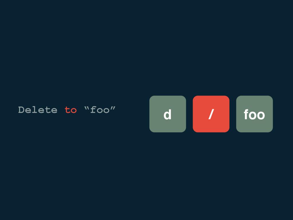 "foo / d Delete to ""foo"""