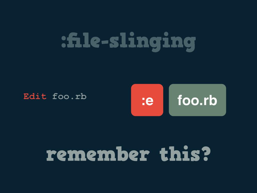 :file-slinging foo.rb :e Edit foo.rb remember th...