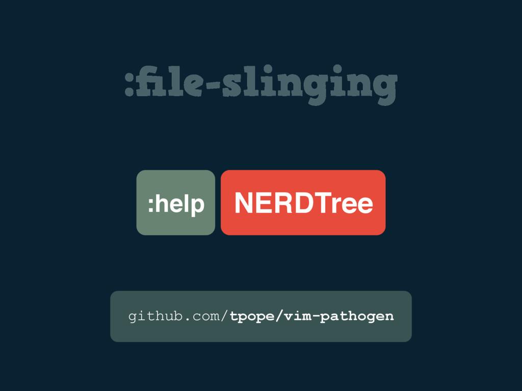 :file-slinging :help NERDTree github.com/tpope/v...