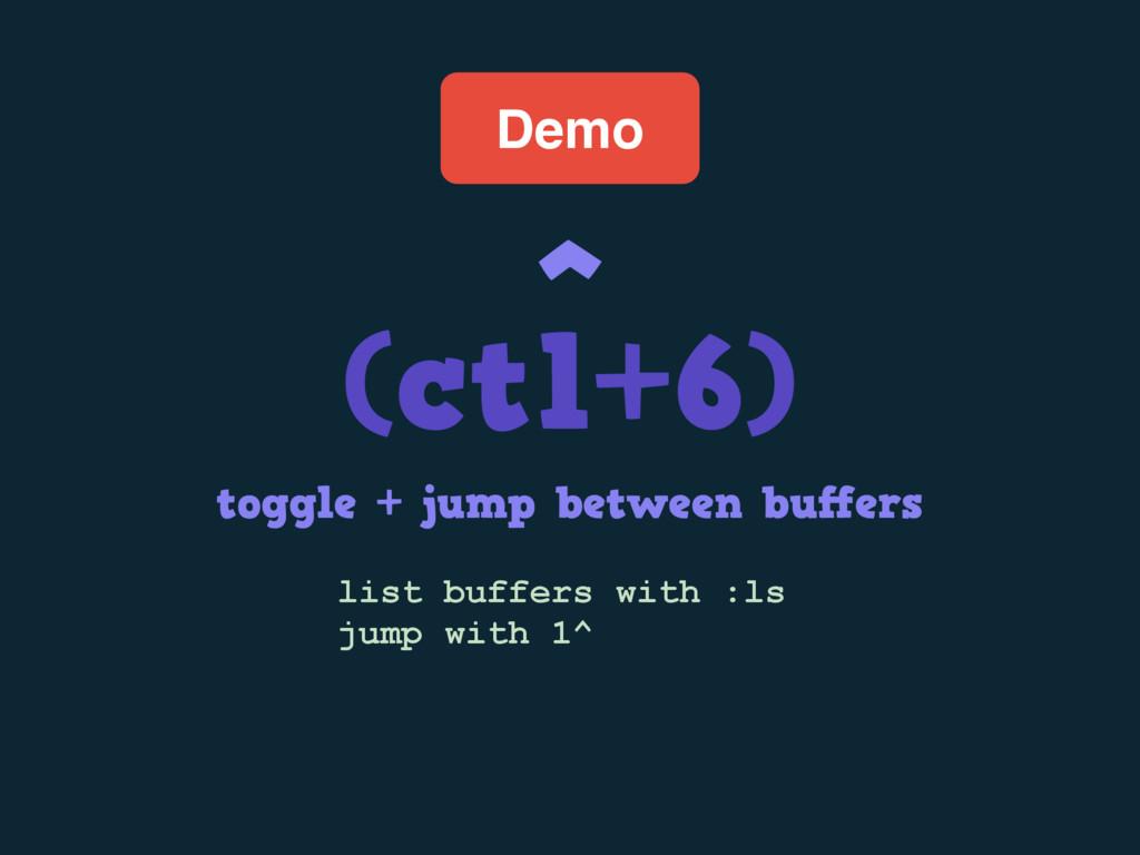 Demo ^ (ctl+6) toggle + jump between buffers lis...