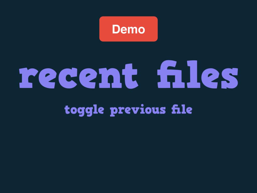 Demo recent files toggle previous file
