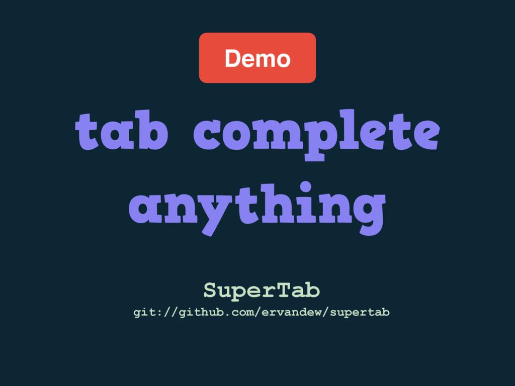 Demo tab complete anything SuperTab git://githu...