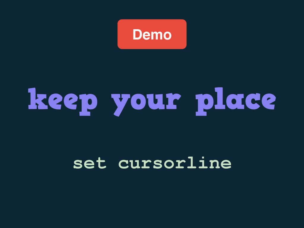 Demo keep your place set cursorline