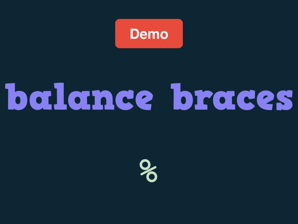 Demo balance braces %
