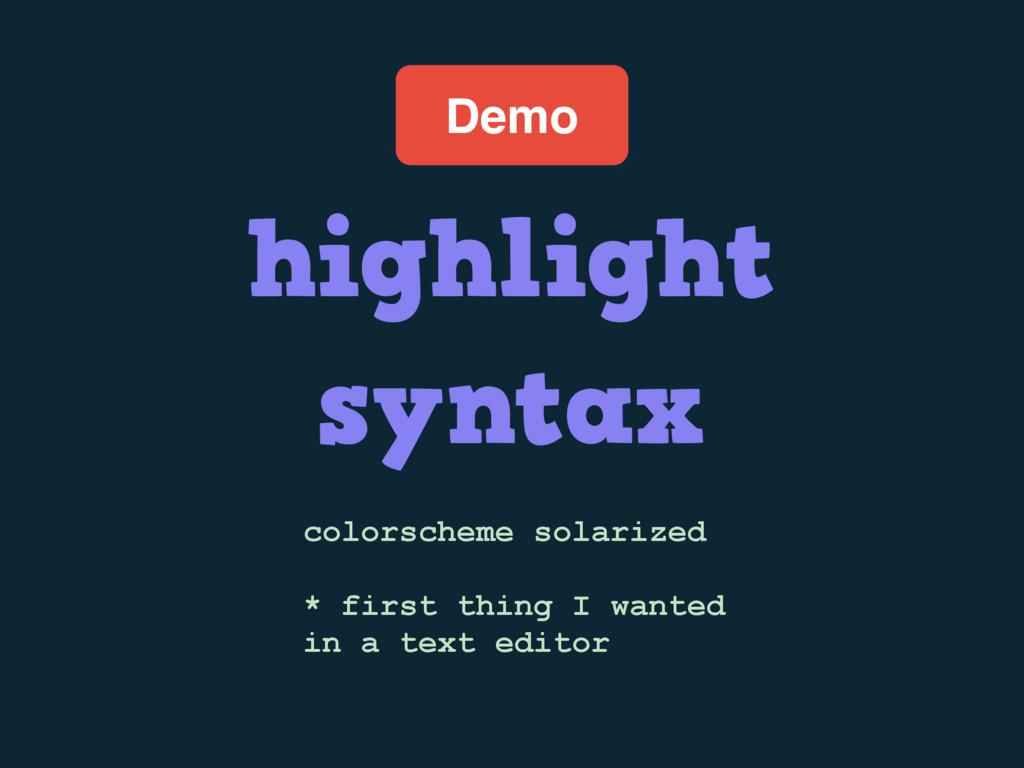 Demo highlight syntax colorscheme solarized * f...