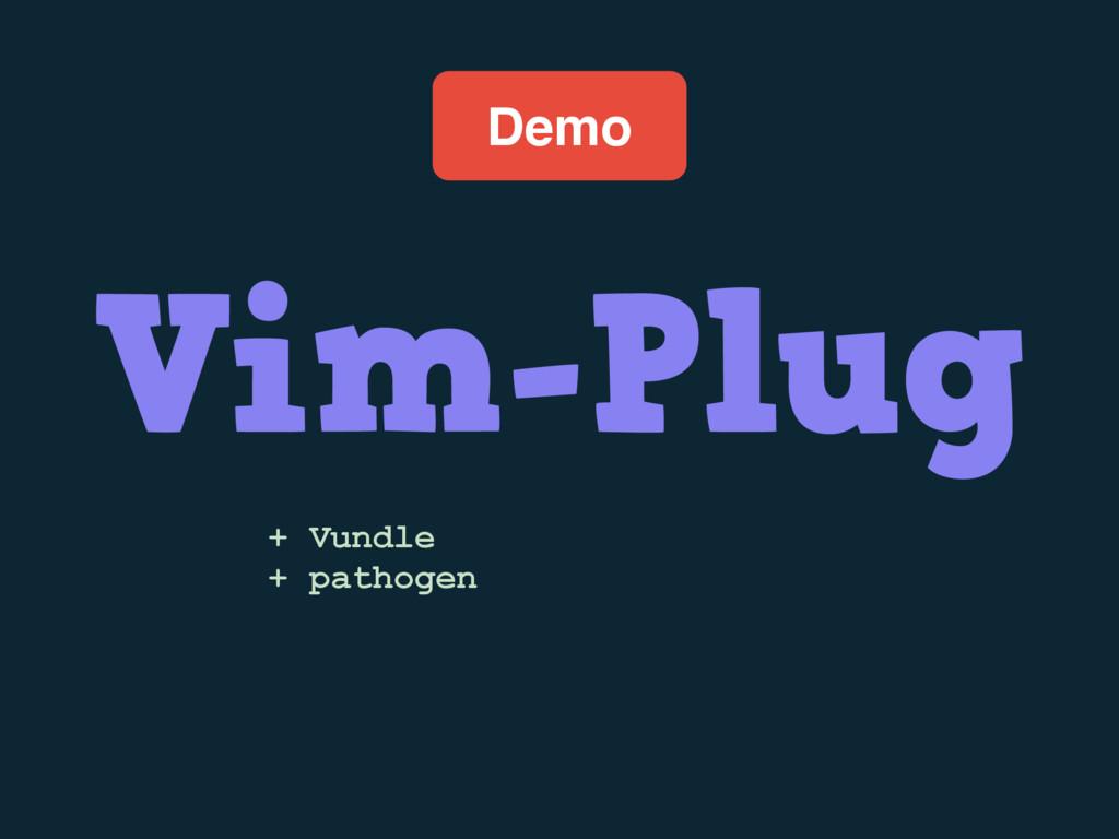 Demo Vim-Plug + Vundle + pathogen