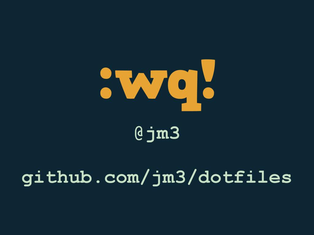 :wq! @jm3 github.com/jm3/dotfiles