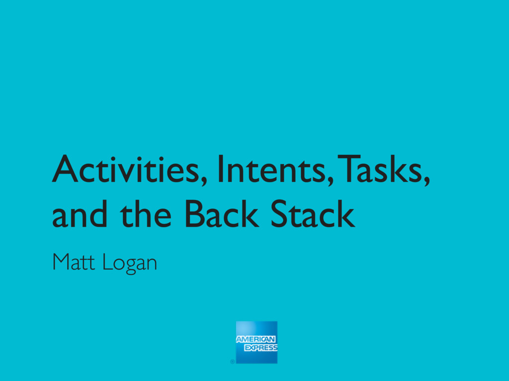 Activities, Intents, Tasks, and the Back Stack ...