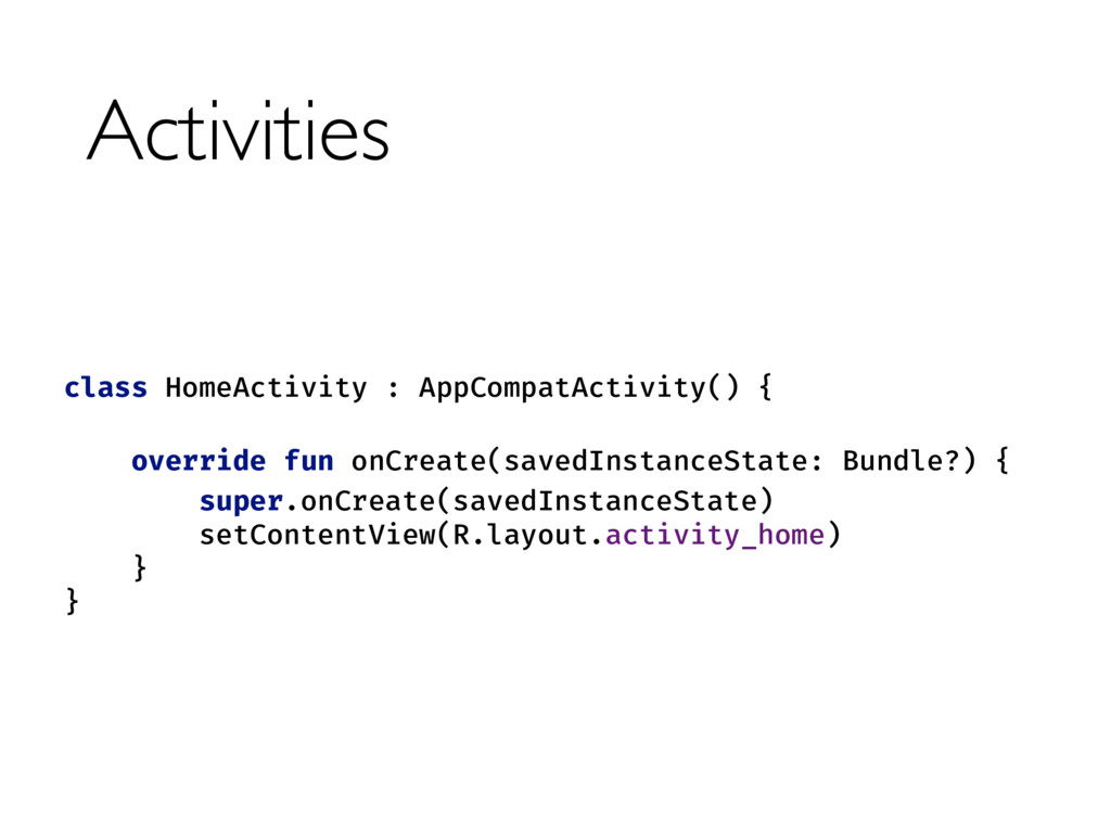 Activities class HomeActivity : AppCompatActivi...