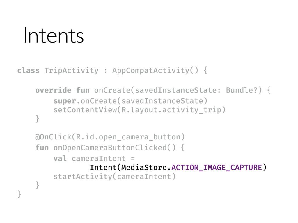 Intents class TripActivity : AppCompatActivity(...