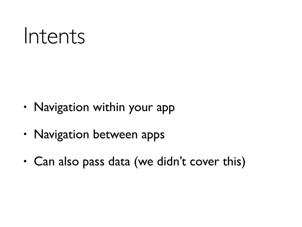 Intents • Navigation within your app • Navigati...