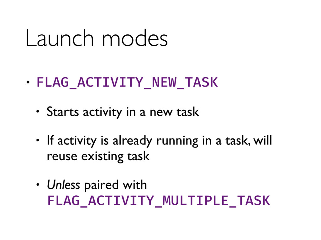 Launch modes • FLAG_ACTIVITY_NEW_TASK • Starts ...