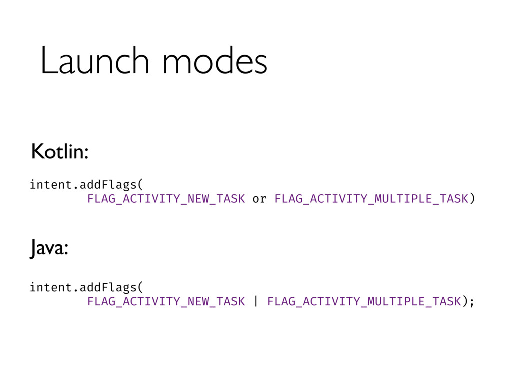 Launch modes intent.addFlags(