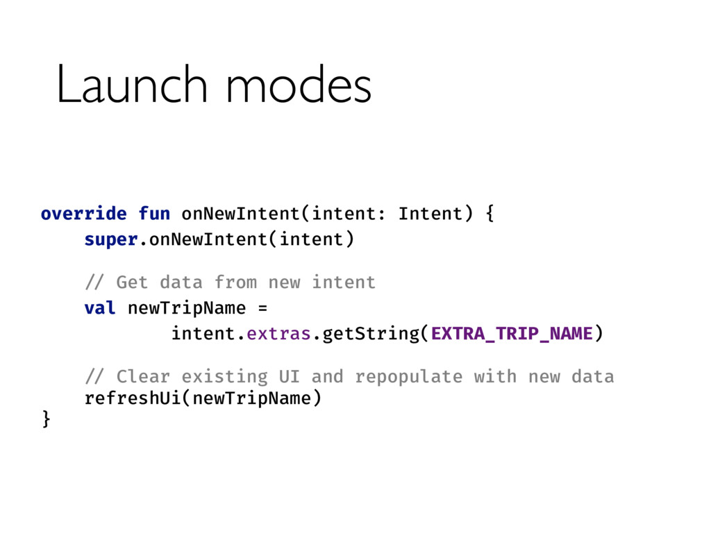 Launch modes override fun onNewIntent(intent: I...