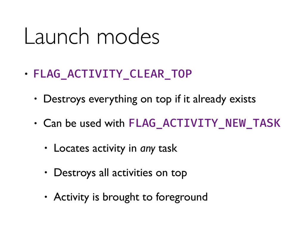 Launch modes • FLAG_ACTIVITY_CLEAR_TOP • Destro...