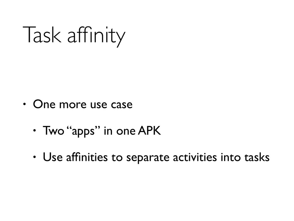 "Task affinity • One more use case • Two ""apps"" i..."