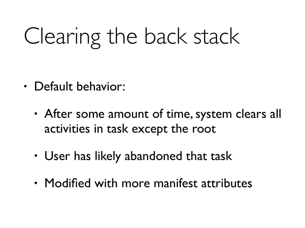 Clearing the back stack • Default behavior: • A...