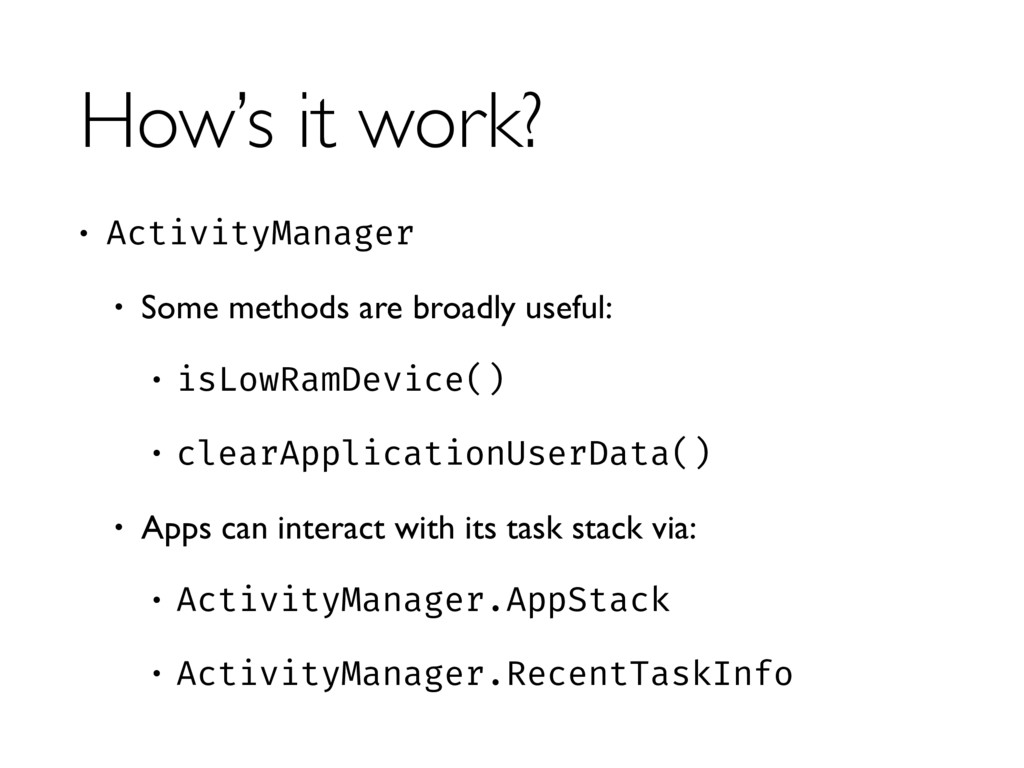 How's it work? • ActivityManager • Some methods...
