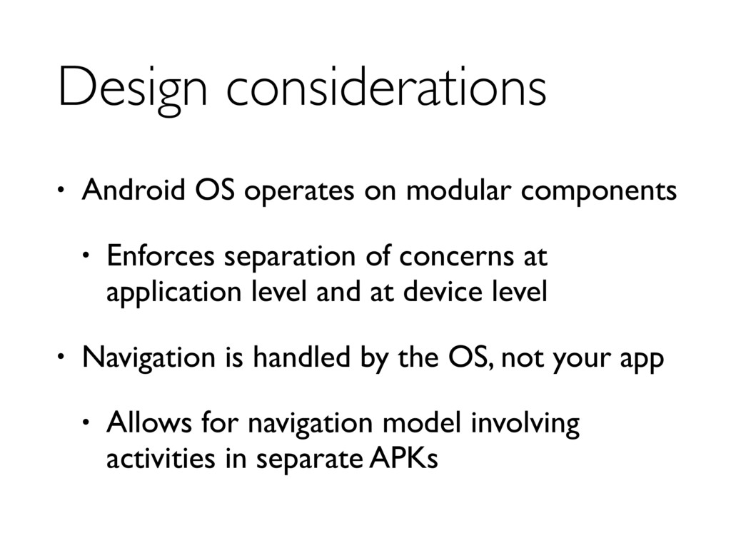 Design considerations • Android OS operates on ...
