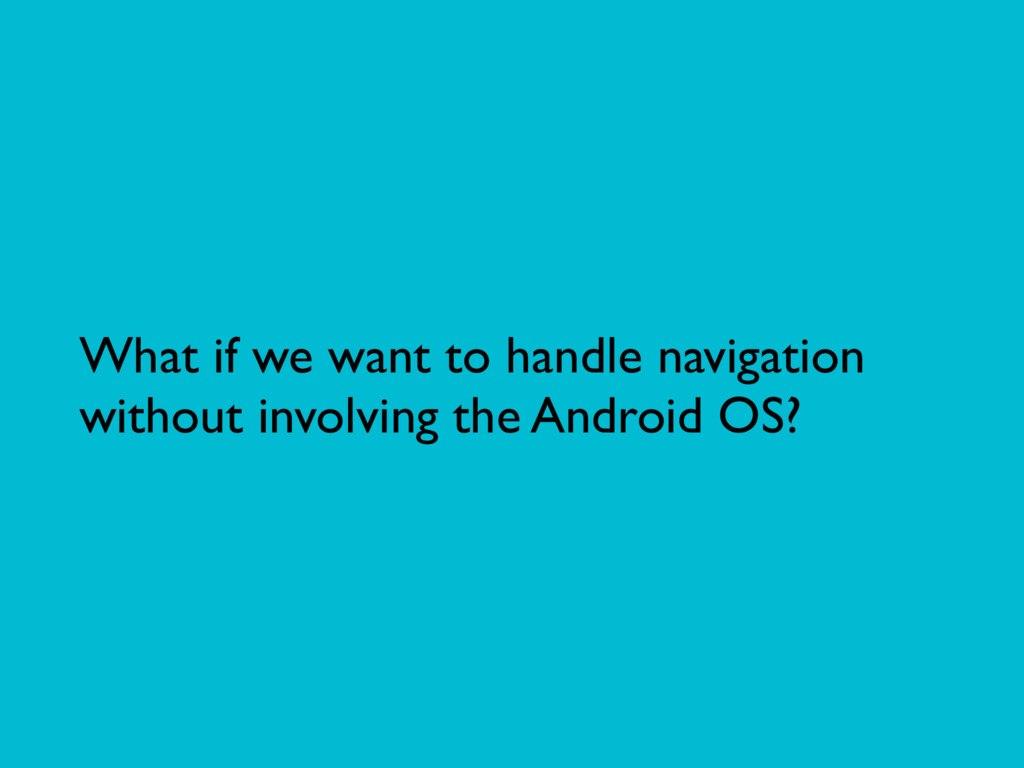 What if we want to handle navigation without in...