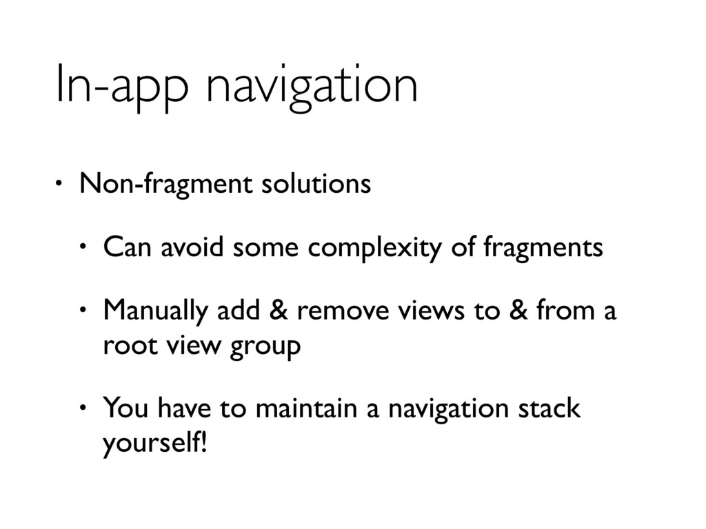 In-app navigation • Non-fragment solutions • Ca...