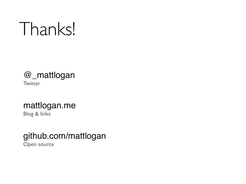 Thanks! @_mattlogan Twitter mattlogan.me Blog &...