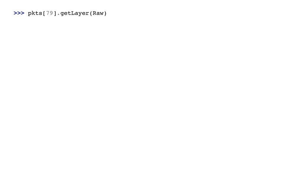 >>> pkts[79].getLayer(Raw)