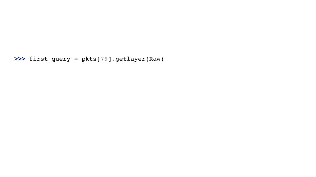 >>> first_query = pkts[79].getlayer(Raw)
