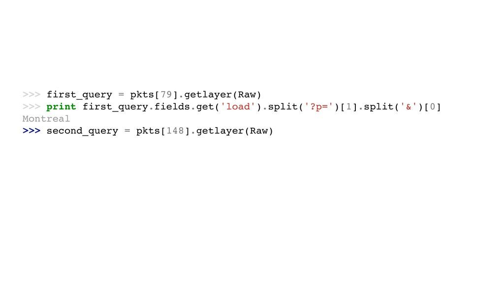 >>> first_query = pkts[79].getlayer(Raw) >>> pr...