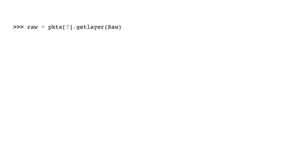 >>> raw = pkts[7].getlayer(Raw)