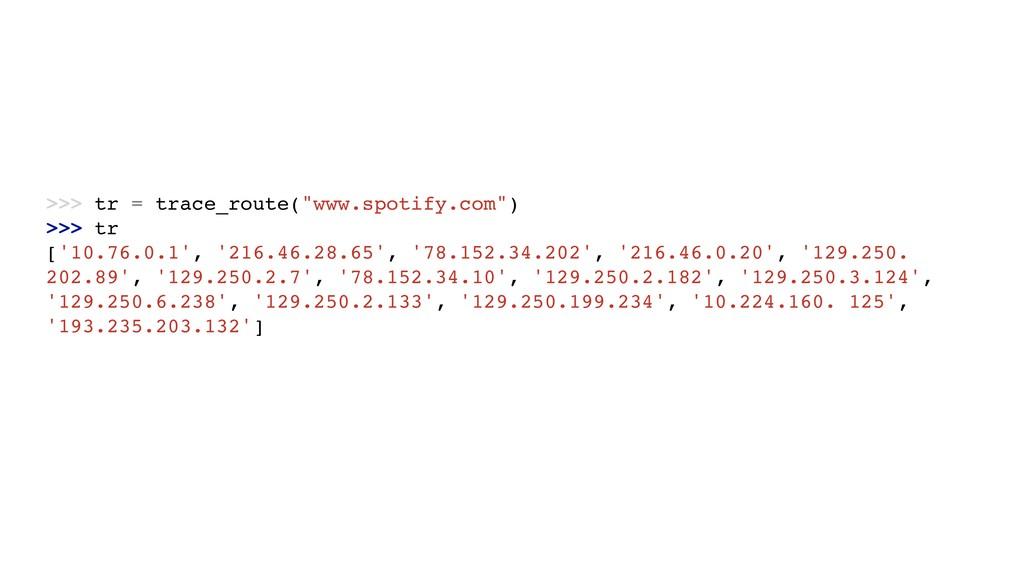 ">>> tr = trace_route(""www.spotify.com"") >>> tr ..."