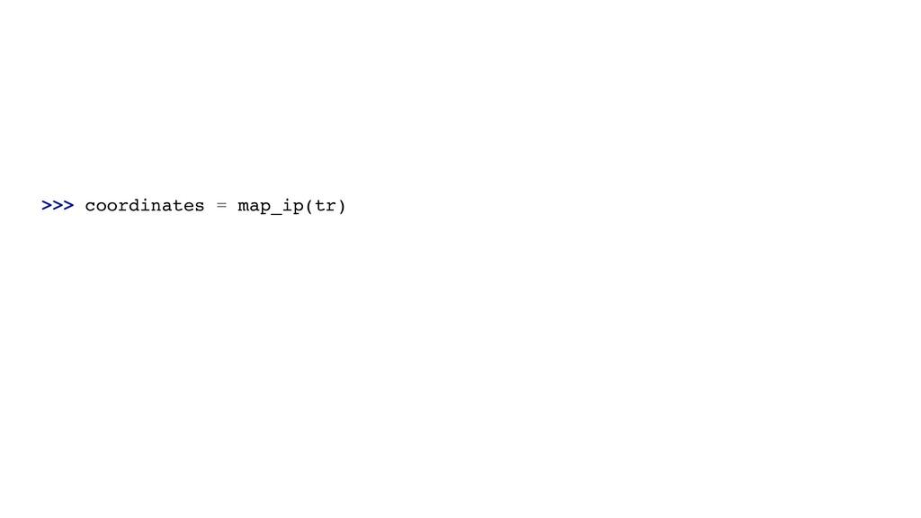 >>> coordinates = map_ip(tr)